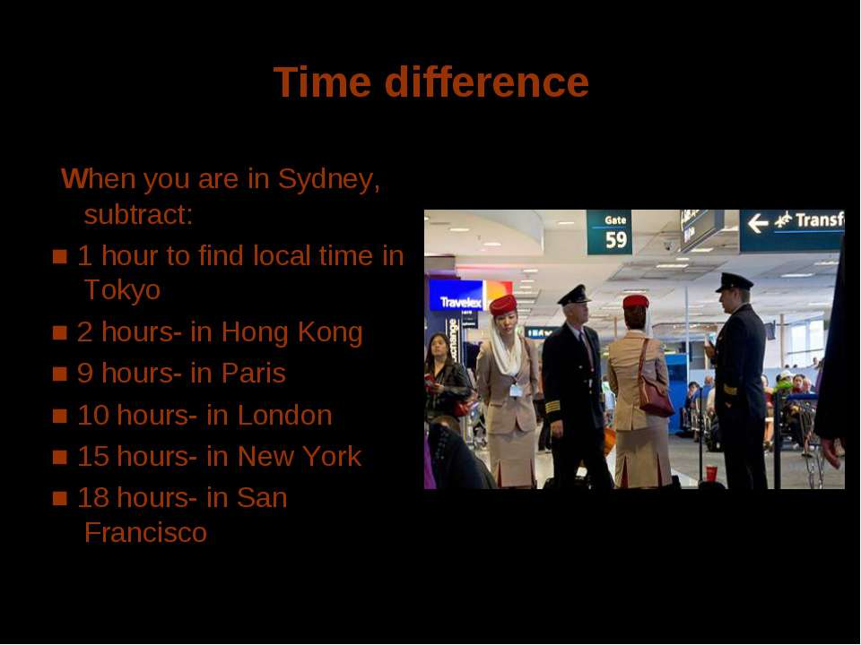 Time difference When you are in Sydney, subtract: ■ 1 hour to find local time...