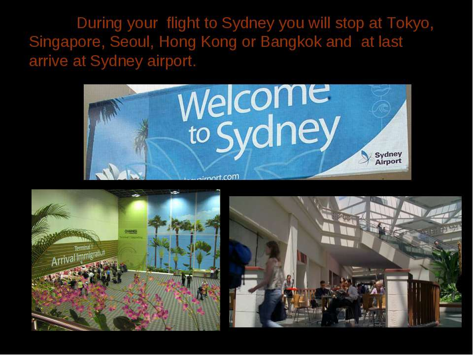 During your flight to Sydney you will stop at Tokyo, Singapore, Seoul, Hong K...