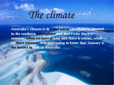 The сlimate Australia's climate is dry and warm. Australia is situated in the...