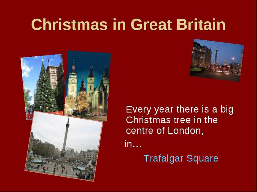 Christmas in Great Britain Every year there is a big Christmas tree in the ce...