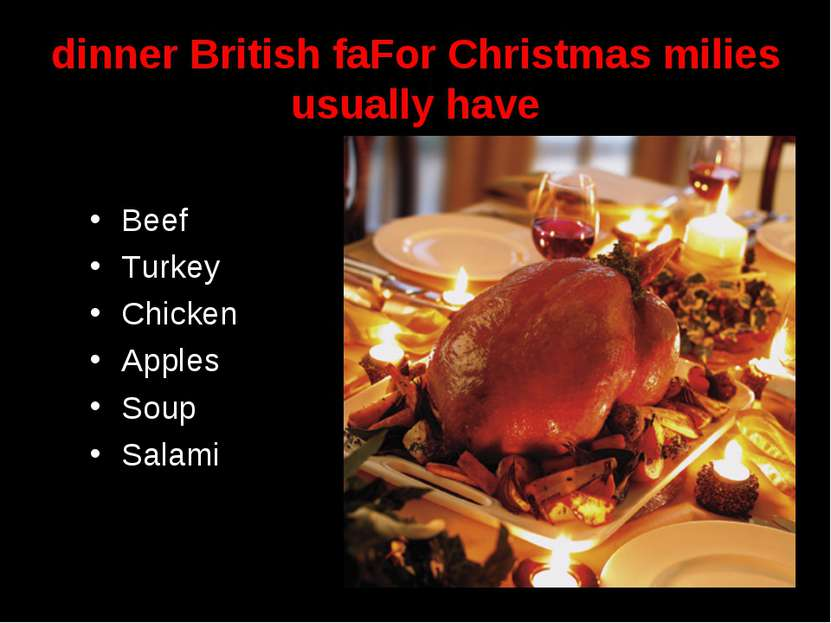 dinner British faFor Christmas milies usually have Beef Turkey Chicken Apples...