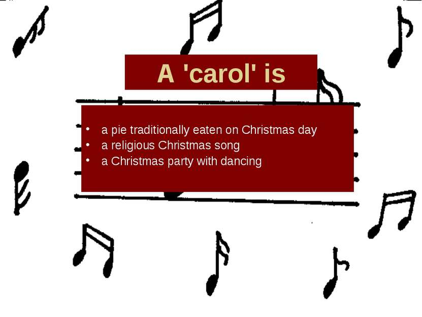 A 'carol' is a pie traditionally eaten on Christmas day a religious Christmas...