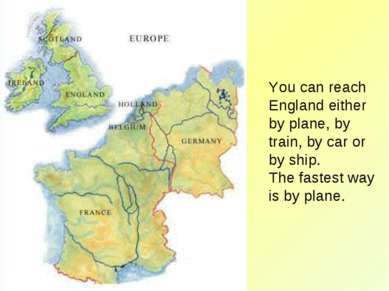 You can reach England either by plane, by train, by car or by ship. The faste...