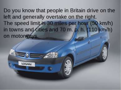 Do you know that people in Britain drive on the left and generally overtake o...
