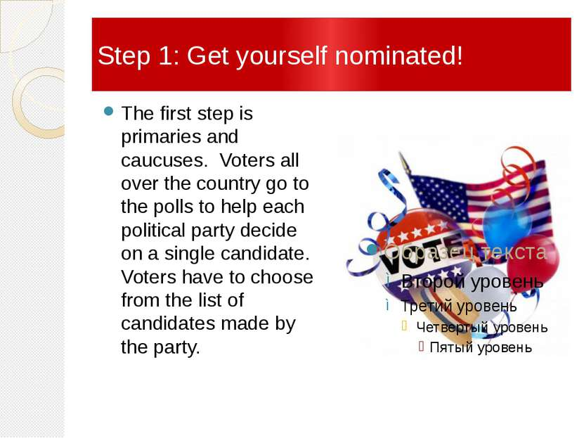 Step 1: Get yourself nominated! The first step is primaries and caucuses. Vot...