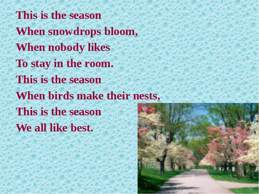 This is the season When snowdrops bloom, When nobody likes To stay in the roo...