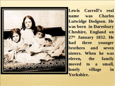 Lewis Carroll's real name was Charles Lutwidge Dodgson. He was born in Daresb...