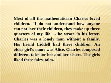 """Most of all the mathematician Charles loved children. """"I do not understand ho..."""