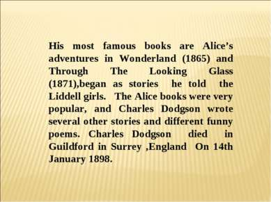 His most famous books are Alice's adventures in Wonderland (1865) and Through...