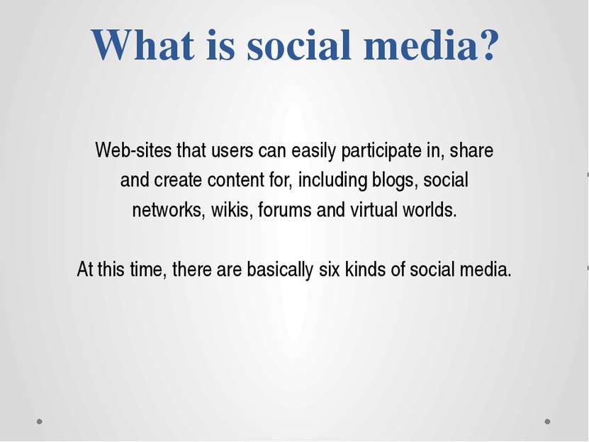 What is social media? Web-sites that users can easily participate in, share a...
