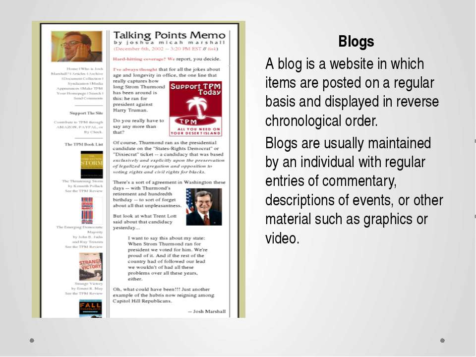 Blogs A blog is a website in which items are posted on a regular basis and di...