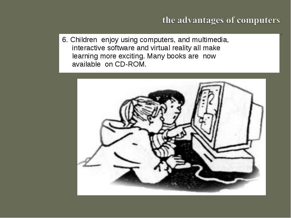 6. Children enjoy using computers, and multimedia, interactive software and v...