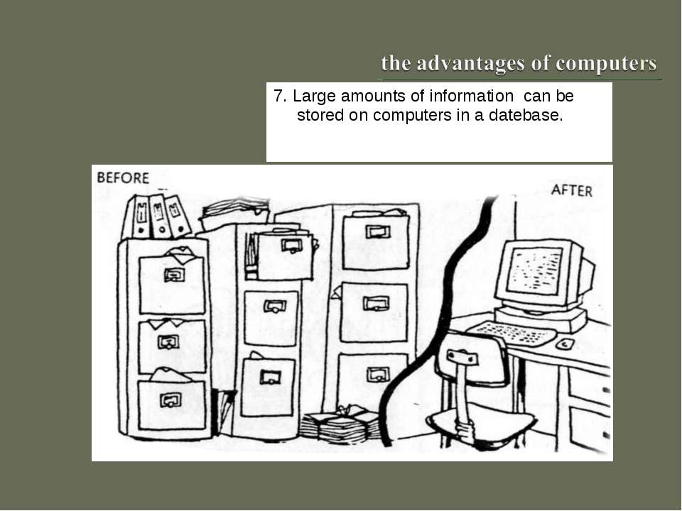 7. Large amounts of information can be stored on computers in a datebase.