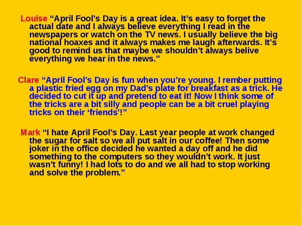 "Louise ""April Fool's Day is a great idea. It's easy to forget the actual dat..."