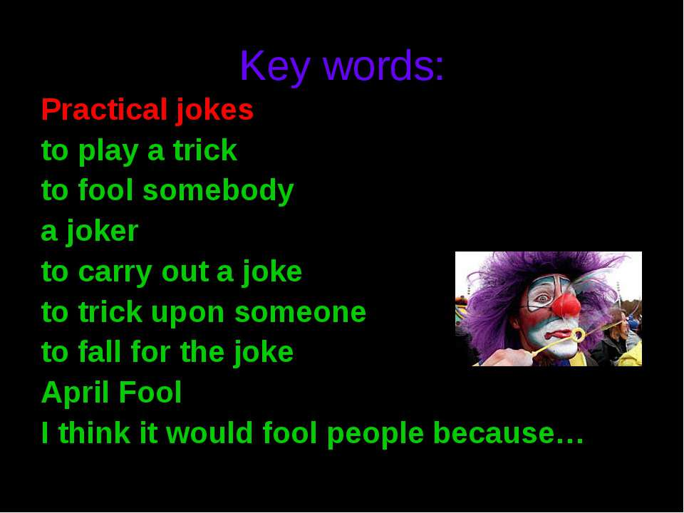Key words: Practical jokes to play a trick to fool somebody a joker to carry ...