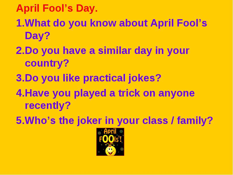 April Fool's Day. 1.What do you know about April Fool's Day? 2.Do you have a ...