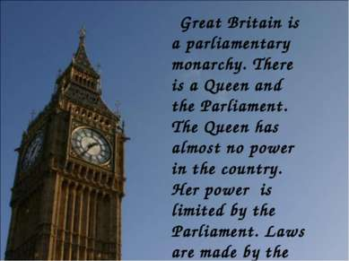 Great Britain is a parliamentary monarchy. There is a Queen and the Parliamen...