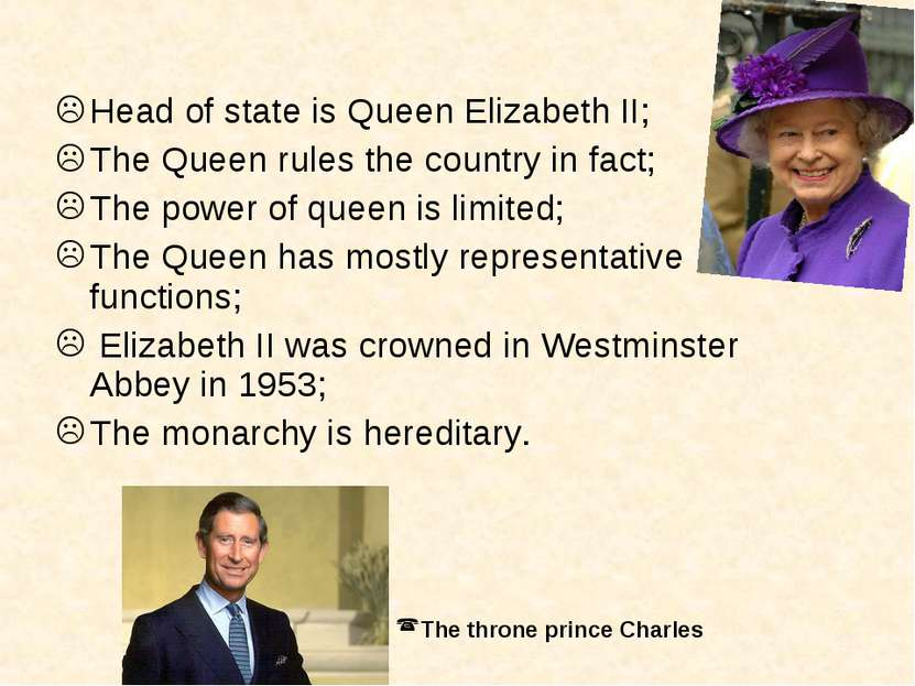 Head of state is Queen Elizabeth II; The Queen rules the country in fact; The...