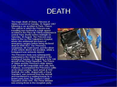 DEATH The tragic death of Diana, Princess of Wales occurred on Sunday, 31 Aug...