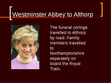 Westminster Abbey to Althorp The funeral cortnge travelled to Althorp by road...