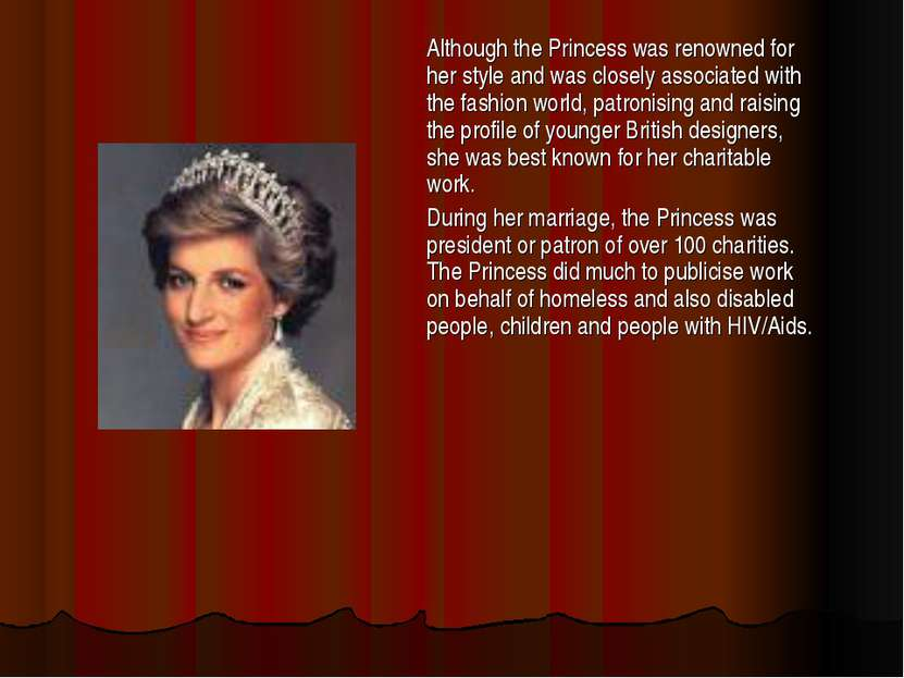 Although the Princess was renowned for her style and was closely associated w...