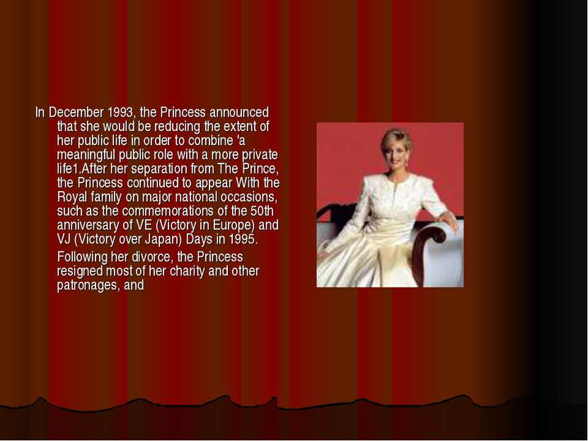 In December 1993, the Princess announced that she would be reducing the exten...