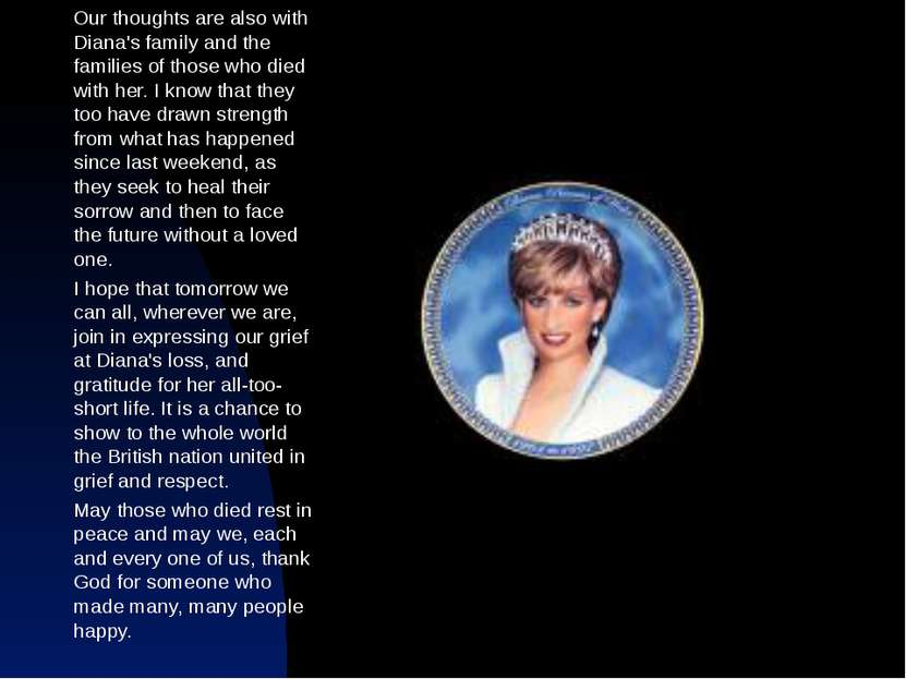 Our thoughts are also with Diana's family and the families of those who died ...