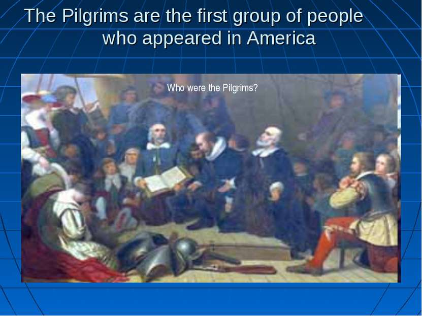 The Pilgrims are the first group of people who appeared in America Who were t...