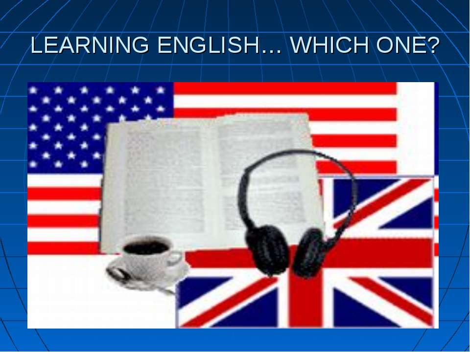 LEARNING ENGLISH… WHICH ONE?