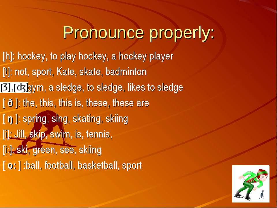 Pronounce properly: [h]: hockey, to play hockey, a hockey player [t]: not, sp...