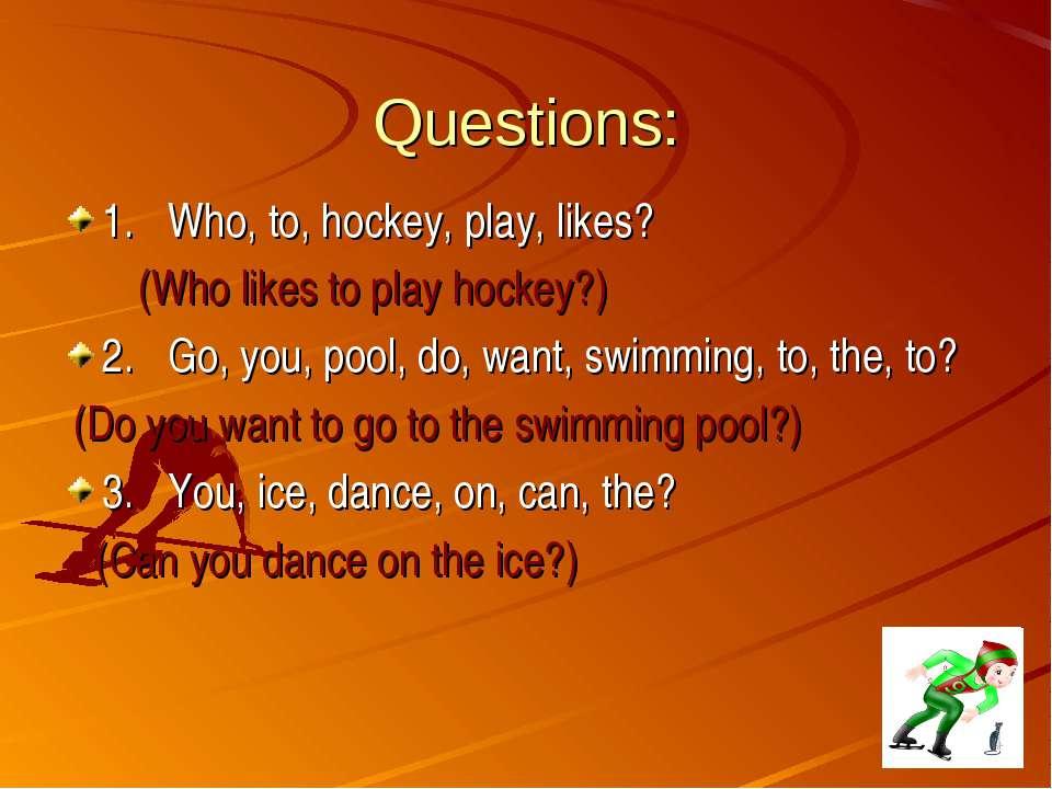 Questions: 1. Who, to, hockey, play, likes? (Who likes to play hockey?) 2. Go...