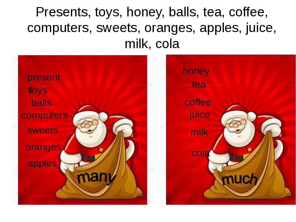 Presents, toys, honey, balls, tea, coffee, computers, sweets, oranges, apples...