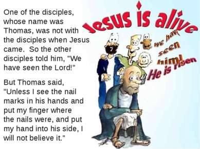 One of the disciples, whose name was Thomas, was not with the disciples when ...