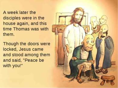 A week later the disciples were in the house again, and this time Thomas was ...