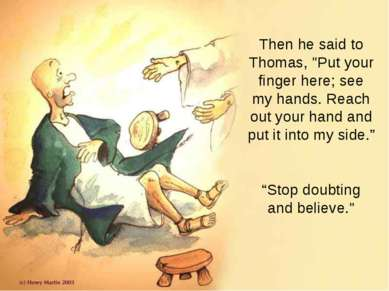 "Then he said to Thomas, ""Put your finger here; see my hands. Reach out your h..."