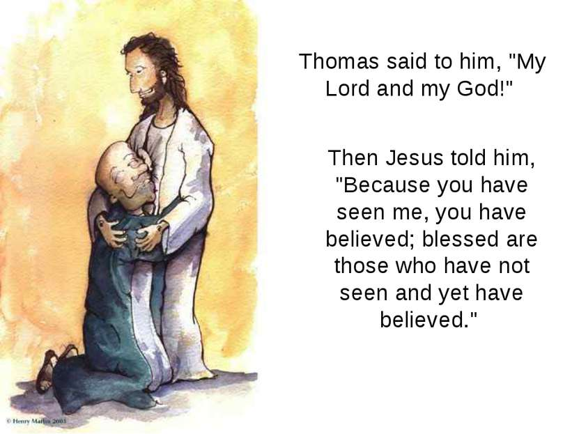 "Thomas said to him, ""My Lord and my God!"" Then Jesus told him, ""Because you h..."