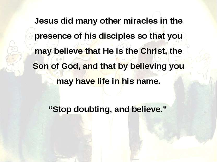 Jesus did many other miracles in the presence of his disciples so that you ma...