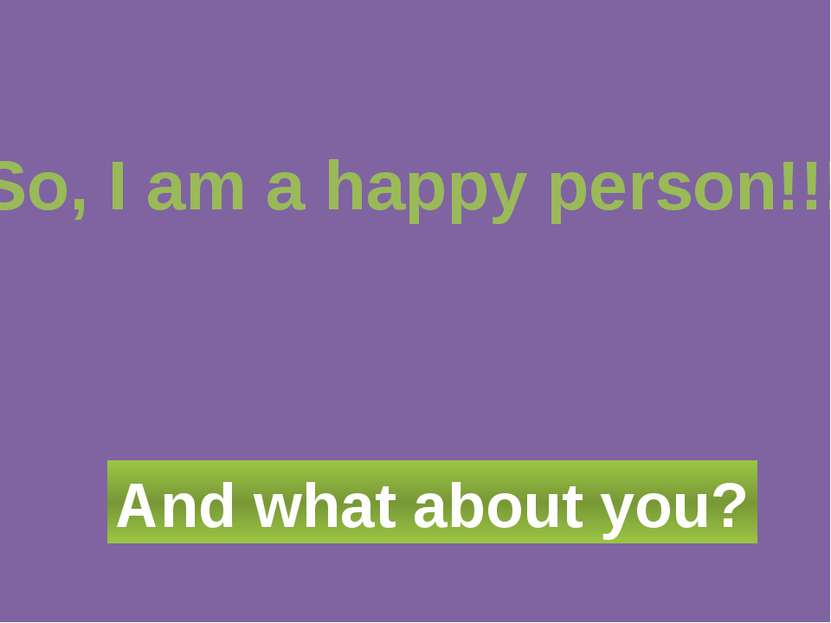 So, I am a happy person!!! And what about you?