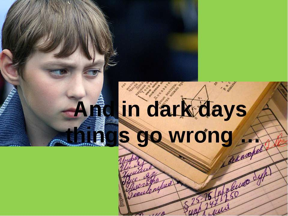 And in dark days things go wrong …