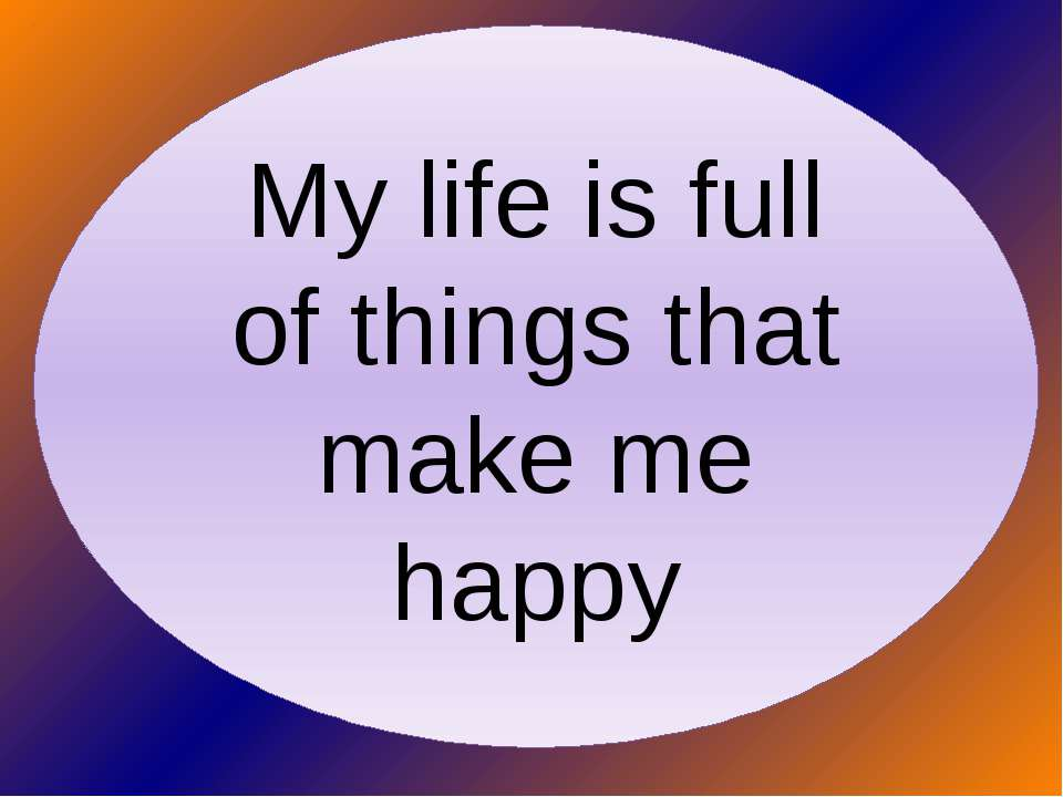 My life is full of things that make me happy