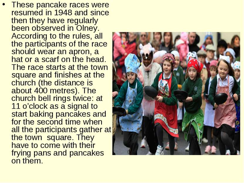 These pancake races were resumed in 1948 and since then they have regularly b...