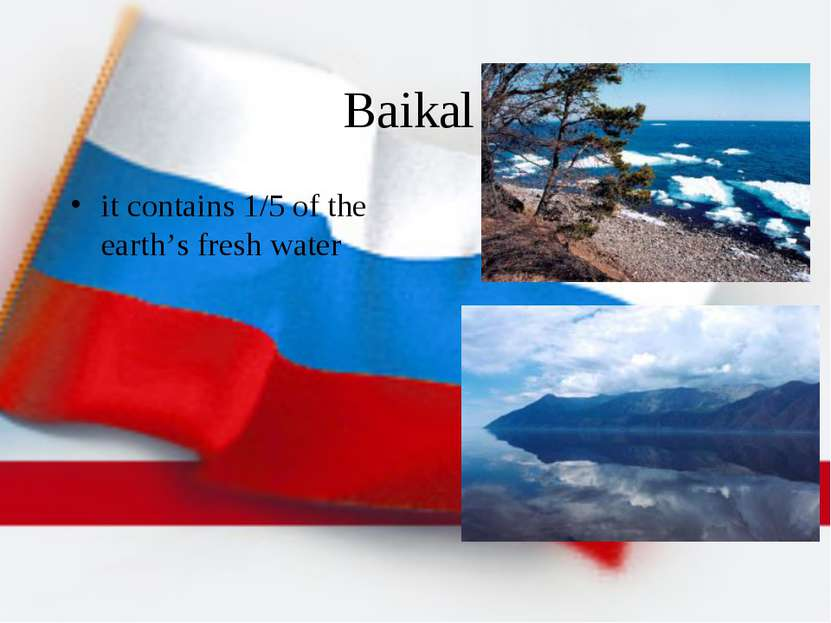 Baikal it contains 1/5 of the earth's fresh water