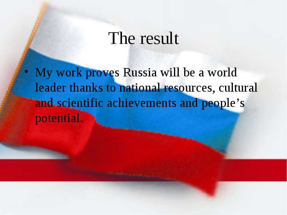 The result My work proves Russia will be a world leader thanks to national re...