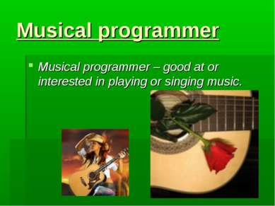 Musical programmer Musical programmer – good at or interested in playing or s...