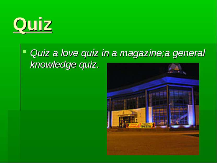 Quiz Quiz a love quiz in a magazine;a general knowledge quiz.