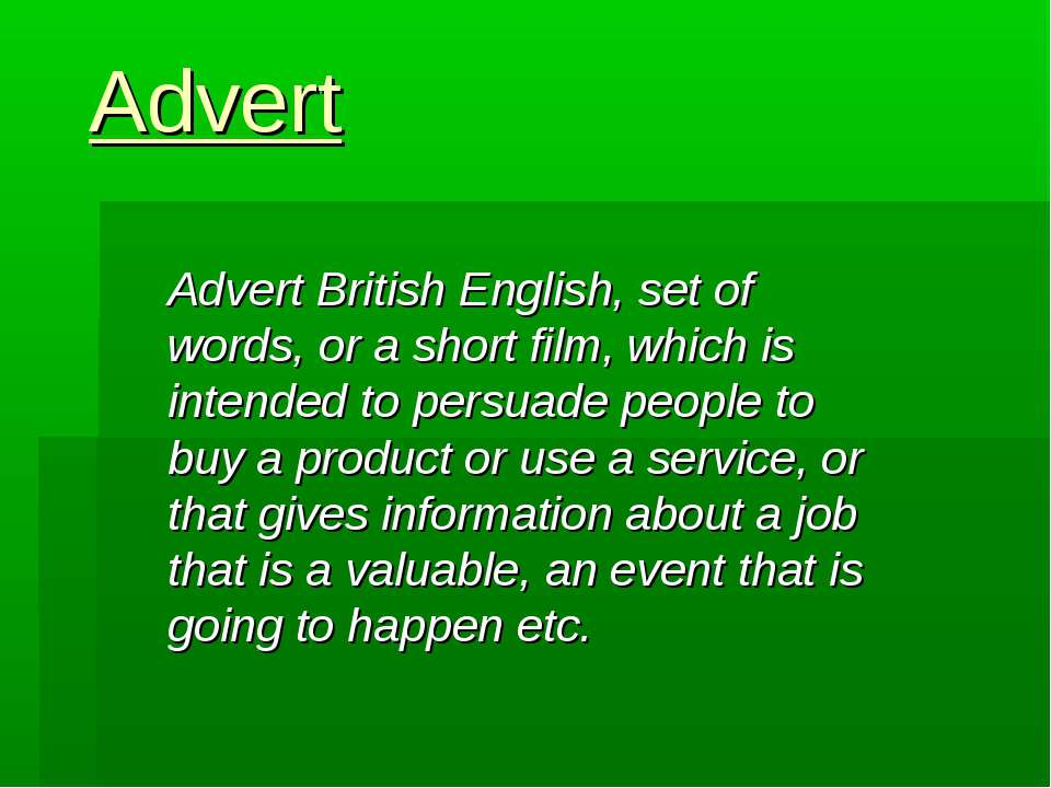 Advert Advert British English, set of words, or a short film, which is intend...