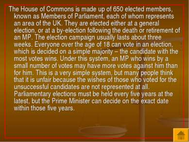 The House of Commons is made up of 650 elected members, known as Members of P...