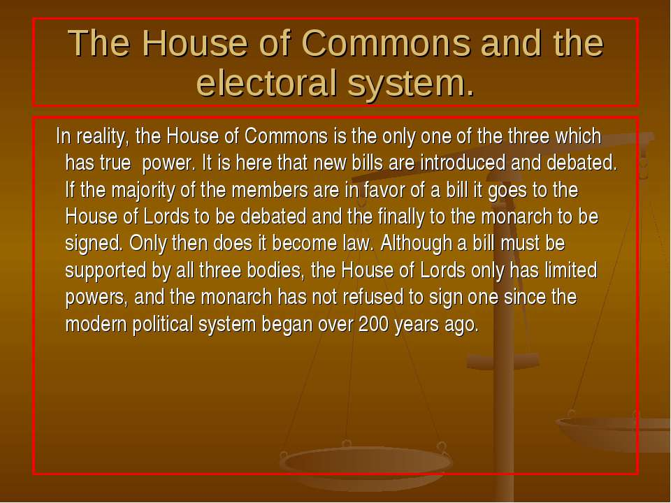 The House of Commons and the electoral system. In reality, the House of Commo...