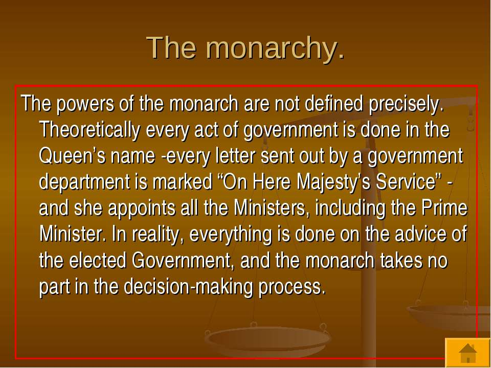 The monarchy. The powers of the monarch are not defined precisely. Theoretica...