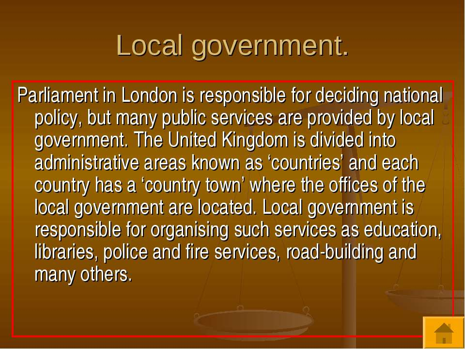 Local government. Parliament in London is responsible for deciding national p...